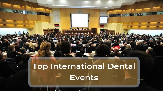 Top 3 upcoming International dental events you must visit